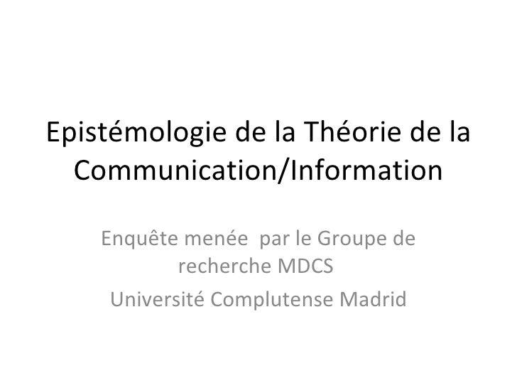 Epistémologie de la Théorie de la Communication/Information Enquête menée  par le Groupe de recherche MDCS  Université Com...