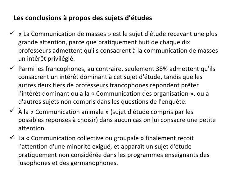 Les conclusions à propos des sujets d'études <ul><li>«La Communication de masses» est le sujet d'étude recevant une plus...