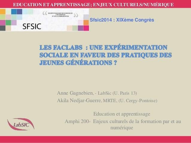 Anne Gagnebien, - LabSic (U. Paris 13) Akila Nedjar-Guerre, MRTE, (U. Cergy-Pontoise) Education et apprentissage Amphi 200...
