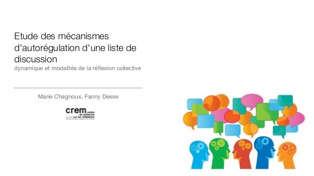 Etude des mécanismes d'autorégulation d'une liste de discussion dynamique et modalités de la réflexion collective  Marie Ch...
