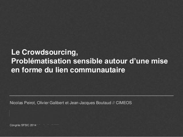 Le Crowdsourcing, Problématisation sensible autour d'une mise en forme du lien communautaire Nicolas Peirot, Olivier Galib...