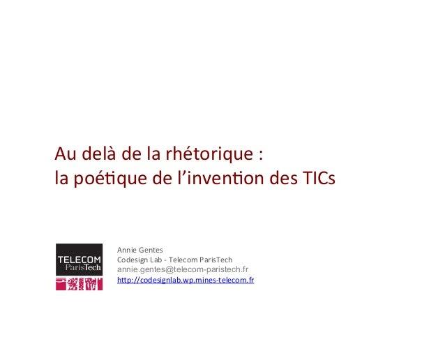 Au  delà  de  la  rhétorique  :     la  poé2que  de  l'inven2on  des  TICs   Annie  Gentes  ...