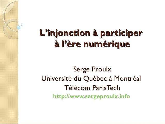 LL''injonction à participerinjonction à participer à là l''ère numériqueère numérique Serge Proulx Université du Québec à ...