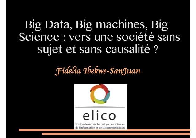 Big Data, Big machines, Big Science: vers une société sans sujetet sans causalité ? Fidelia Ibekwe-SanJuan