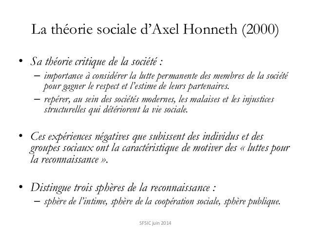 La théorie sociale d'Axel Honneth (2000) • Sa théorie critique de la société : – importance à considérer la lutte permanen...
