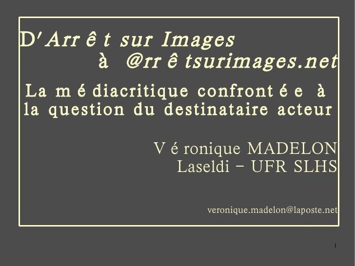 D' Arrêt sur Images   à  @rrêtsurimages.net La médiacritique confrontée à la question du destinataire acteur Véronique MAD...