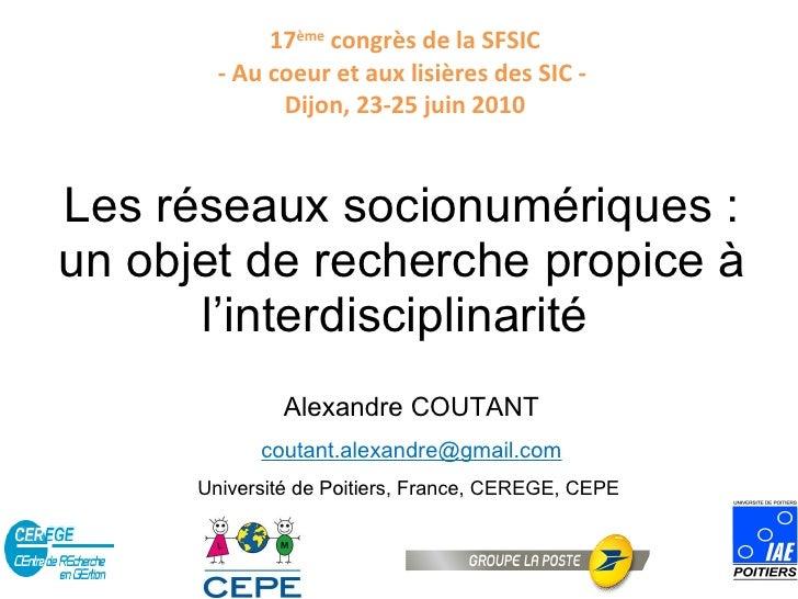 Les réseaux socionumériques : un objet de recherche propice à l'interdisciplinarité  17 ème  congrès de la SFSIC - Au coeu...