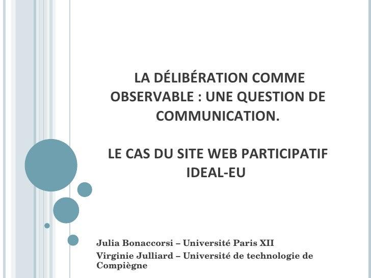 LA DÉLIBÉRATION COMME OBSERVABLE: UNE QUESTION DE COMMUNICATION. LE CAS DU SITE WEB PARTICIPATIF IDEAL-EU  Julia Bonacc...