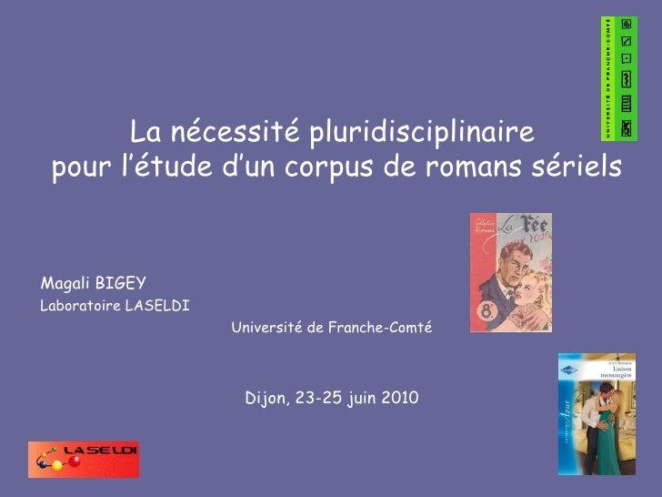 La nécessité pluridisciplinaire  pour l'étude d'un corpus de romans sériels Magali BIGEY Laboratoire LASELDI Université de...