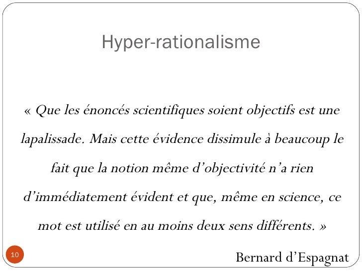 Hyper-rationalisme « Que les énoncés scientifiques soient objectifs est une lapalissade. Mais cette évidence dissimule à ...