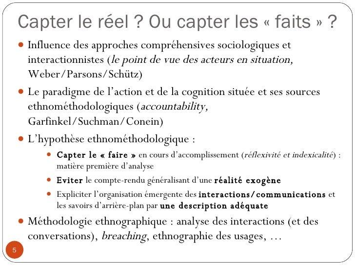 Capter le réel ? Ou capter les «faits» ? <ul><li>Influence des approches compréhensives sociologiques et interactionnist...