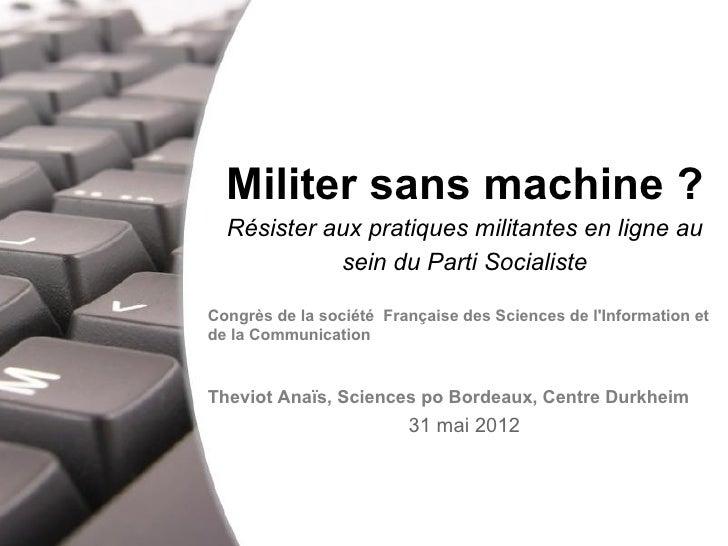 Militer sans machine ?    Résister aux pratiques militantes en ligne au              sein du Parti SocialisteCongrès de l...