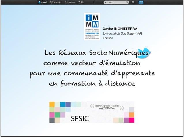 Xavier INGHILTERRA!Université du Sud Toulon VAREA3820! Les Réseaux Socio Numériques!comme vecteur démulation!pour une comm...