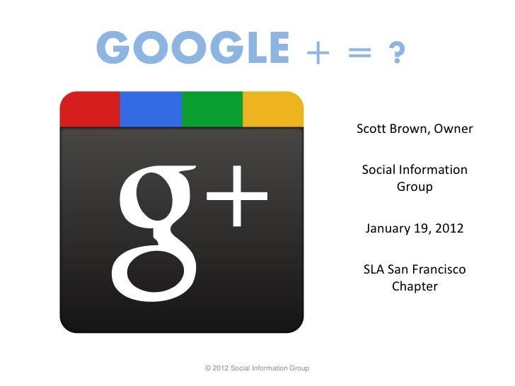 GOOGLE + = ?                                      Scott Brown, Owner                                      Social Informati...