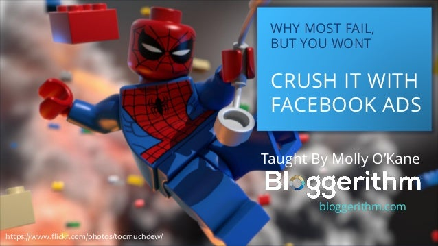 WHY MOST FAIL, BUT YOU WONT CRUSH IT WITH FACEBOOK ADS Taught By Molly O'Kane bloggerithm.com https://www.flickr.com/photo...
