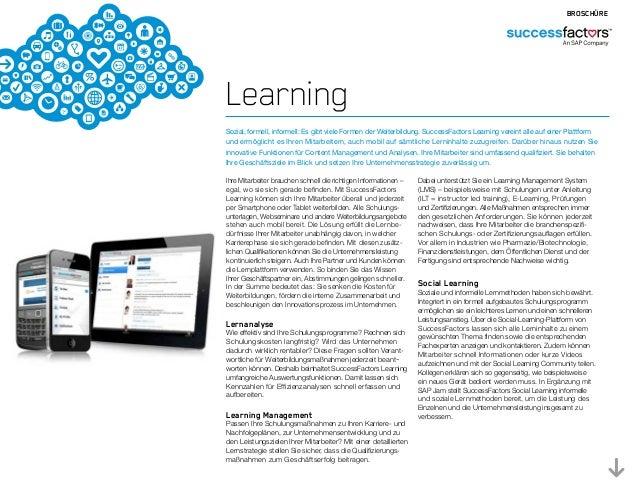 Learning Sozial, formell, informell: Es gibt viele Formen der Weiterbildung. SuccessFactors Learning vereint alle auf eine...