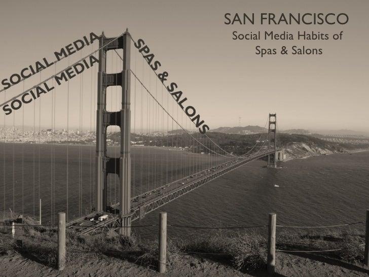 SAN FRANCISCO  Social Media Habits of  Spas & Salons