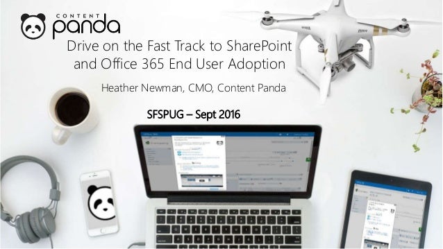 Drive on the Fast Track to SharePoint and Office 365 End User Adoption Heather Newman, CMO, Content Panda SFSPUG – Sept 20...