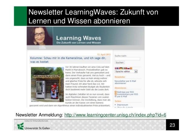 23Newsletter LearningWaves: Zukunft vonLernen und Wissen abonnierenNewsletter Anmeldung: http://www.learningcenter.unisg.c...