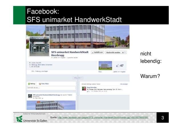 3Facebook:SFS unimarket HandwerkStadtQuelle: http://www.facebook.com/pages/SFS-unimarket-HandwerkStadt-Heerbrugg/145330278...