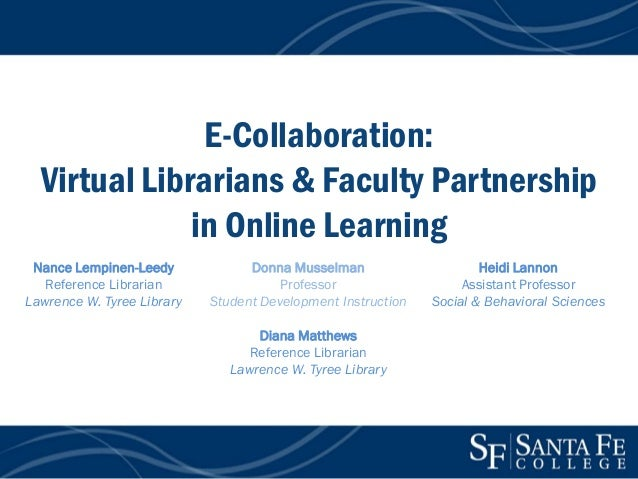 E-Collaboration: Virtual Librarians & Faculty Partnership in Online Learning Nance Lempinen-Leedy Reference Librarian Lawr...