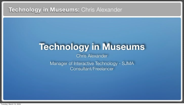 Technology in Museums: Chris Alexander                               Technology in Museums                                ...
