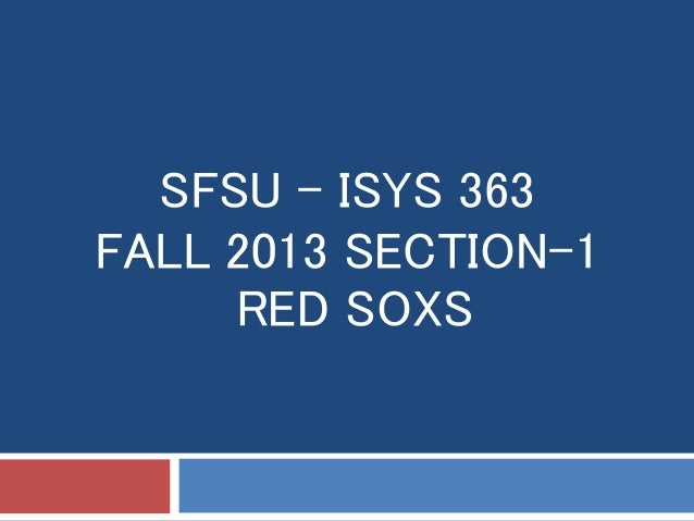 SFSU - ISYS 363 FALL 2013 SECTION-1 RED SOXS