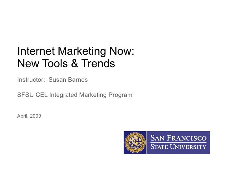 Internet Marketing Now:  New Tools & Trends Instructor:  Susan Barnes SFSU CEL Integrated Marketing Program April, 2009