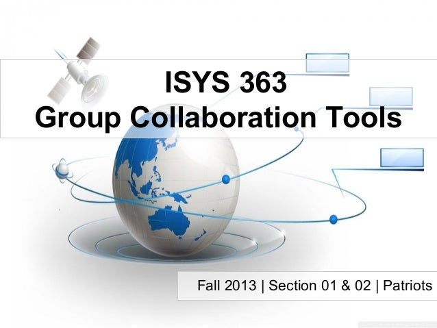 ISYS 363 Group Collaboration Tools Fall 2013 | Section 01 & 02 | Patriots