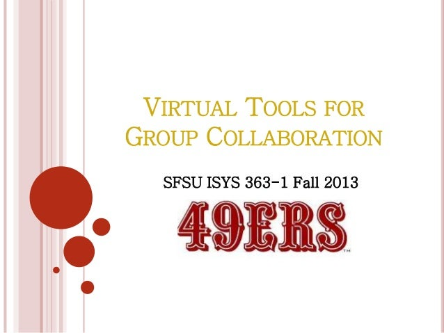 VIRTUAL TOOLS FOR GROUP COLLABORATION SFSU ISYS 363-1 Fall 2013