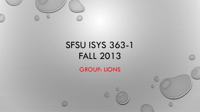 SFSU ISYS 363-1 FALL 2013 GROUP: LIONS