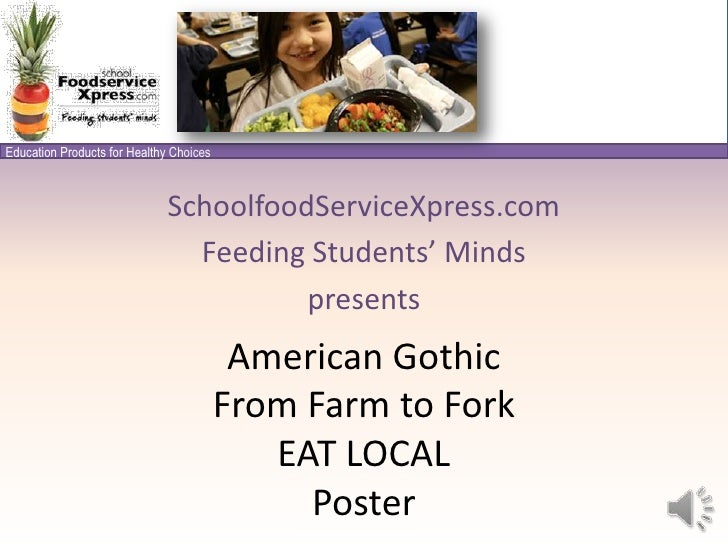 SchoolfoodServiceXpress.com<br />Feeding Students' Minds<br />presents<br />American Gothic From Farm to Fork EAT LOCALPos...