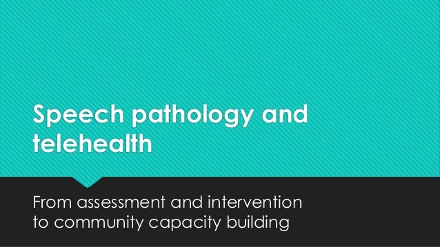 Speech pathology and telehealth From assessment and intervention to community capacity building