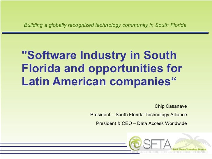 """""""Software Industry in South Florida and opportunities for  Latin American companies"""" Chip Casanave President – South ..."""