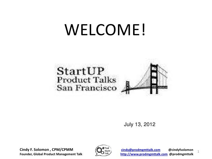 WELCOME!                                            July 13, 2012Cindy F. Solomon , CPM/CPMM               cindy@prodmgmtt...