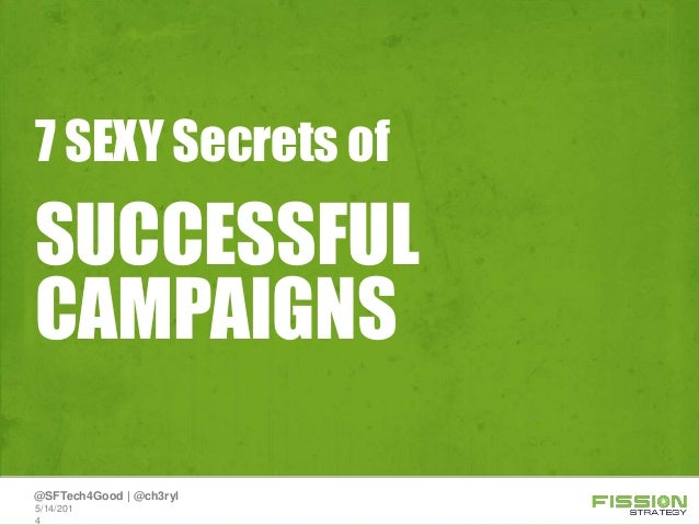 SUCCESSFUL CAMPAIGNS 7 SEXY Secrets of 5/14/201 4 @SFTech4Good | @ch3ryl