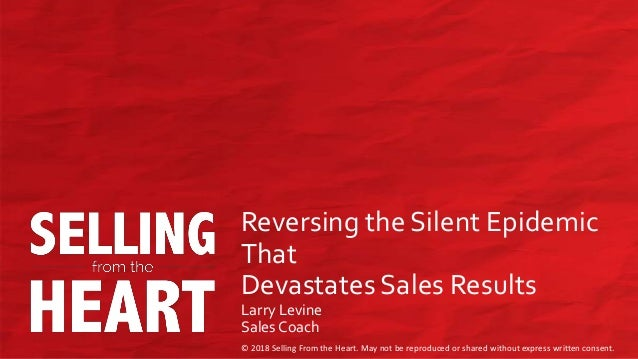 © 2018 Selling From the Heart. May not be reproduced or shared without express written consent. © 2018 Selling From the He...