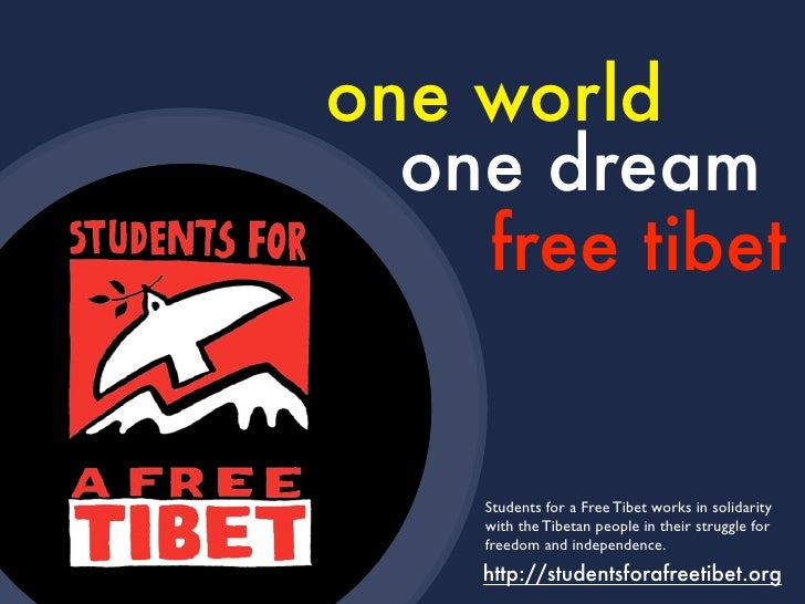one world   one dream     free tibet       Students for a Free Tibet works in solidarity     with the Tibetan people in th...