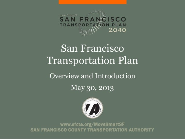 www.sfcta.org/MoveSmartSFSAN FRANCISCO COUNTY TRANSPORTATION AUTHORITYSan FranciscoTransportation PlanOverview and Introdu...