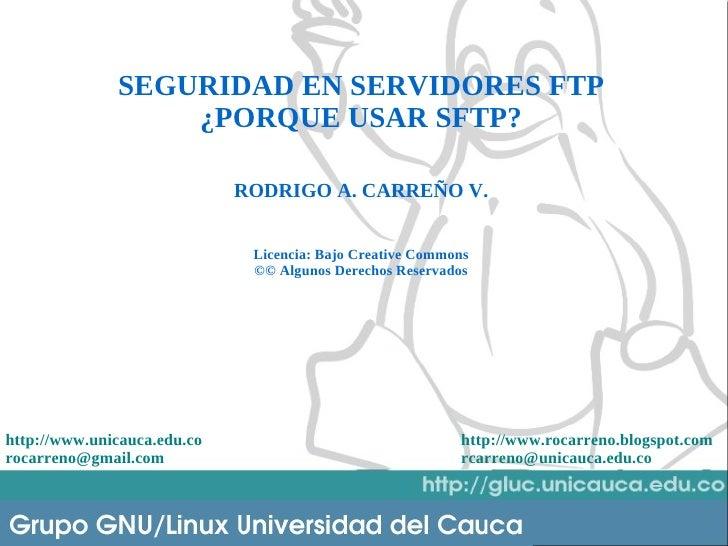SEGURIDAD EN SERVIDORES FTP                   ¿PORQUE USAR SFTP?                               RODRIGO A. CARREÑO V.      ...