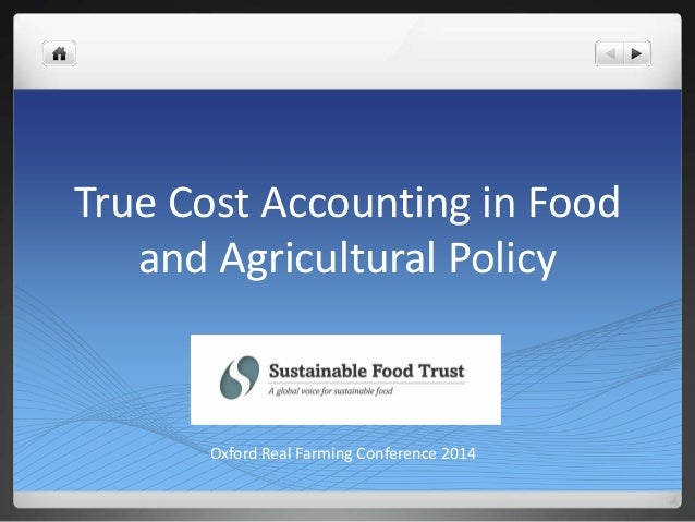 True Cost Accounting in Food and Agricultural Policy  Oxford Real Farming Conference 2014