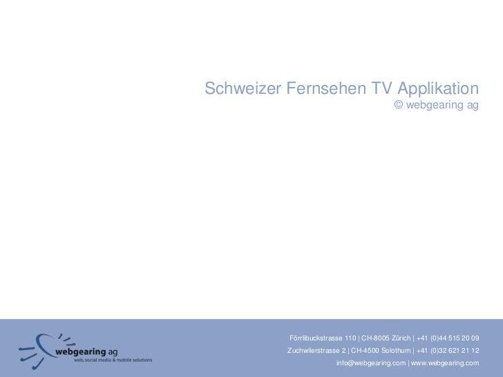 Schweizer Fernsehen TV Applikation                                           © webgearing ag          Förrlibuckstrasse 11...