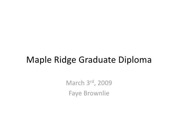 MapleRidgeGraduateDiploma           March3rd,2009          FayeBrownlie