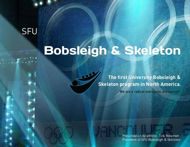 SFU  Bobsleigh & Skeleton The first University Bobsleigh & Skeleton program in North America. We are a radical university, ...