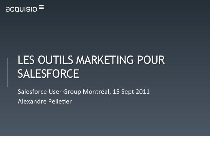 LES OUTILS MARKETING POURSALESFORCESalesforce User Group Montréal, 15 Sept 2011 Alexandre Pelle<er