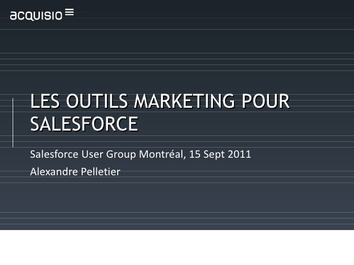 LES OUTILS MARKETING POUR SALESFORCE Salesforce User Group Montréal, 15 Sept 2011 Alexandre Pelletier