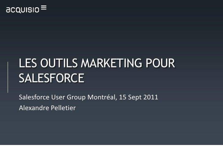 LES OUTILS MARKETING POUR SALESFORCE<br />Salesforce User Group Montréal, 15 Sept 2011<br />Alexandre Pelletier<br />