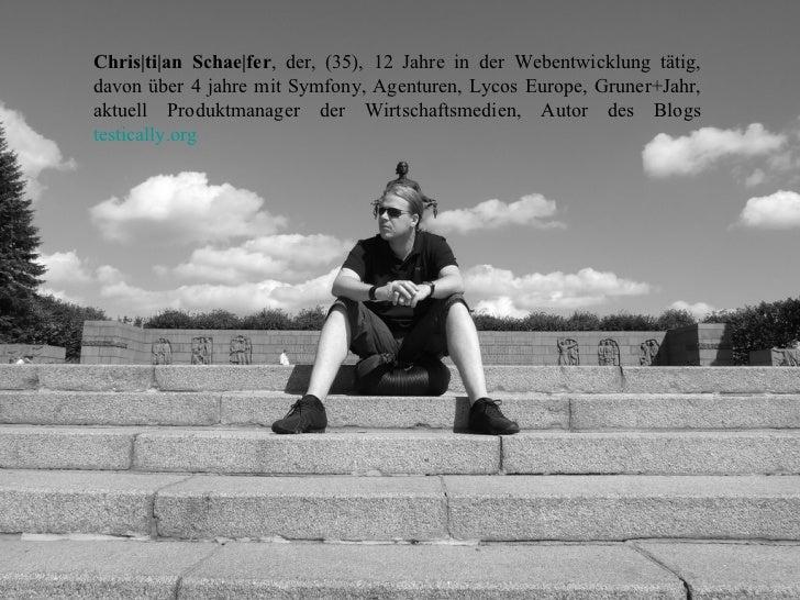Chris|ti|an Schae|fer , der, (35), 12 Jahre in der Webentwicklung tätig, davon über 4 jahre mit Symfony, Agenturen, Lycos ...