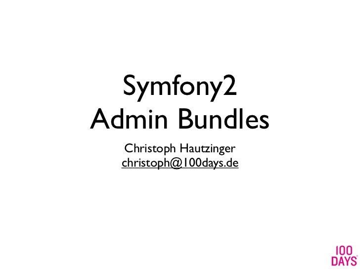 Symfony2Admin Bundles   Christoph Hautzinger  christoph@100days.de