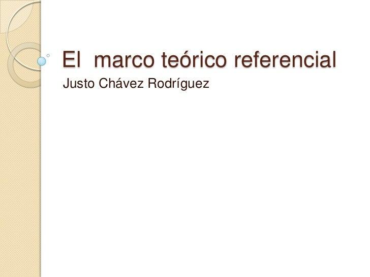 El marco teórico referencialJusto Chávez Rodríguez